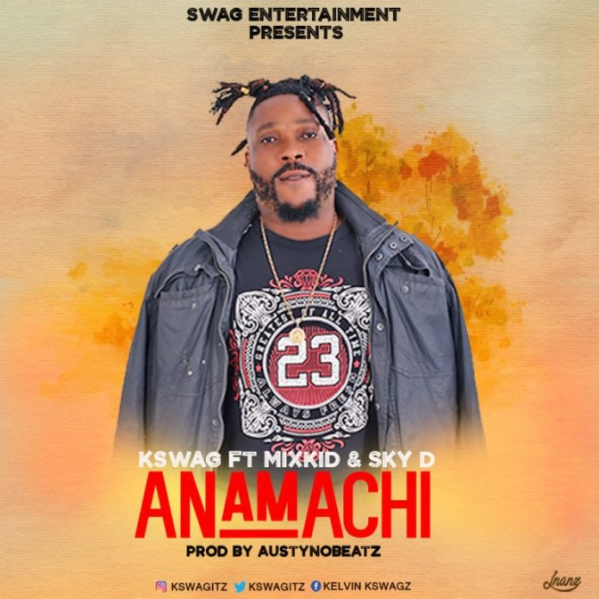 "[MUSIC DOWNLOAD] K Swag – ""Anamachi"" ft. Mixkid & Sky D (Prod. Austynobeatz)"