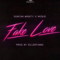 DOWNLOAD AUDIO: DUNCAN MIGHTY FT WIZKID - FAKE LOVE #LYRIC_VIDEO