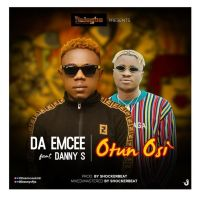 DAEMCEE releases OTUN OSI ft. DANNY S (PROD. BY SHOCKERBEAT)