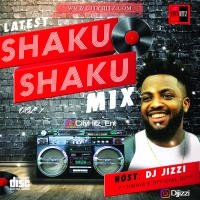 #UPDATE: LATEST SHAKU SHAKU MIX - DJ JIZZI #DROPS FRIDAY 26TH OCTOBER, 2018