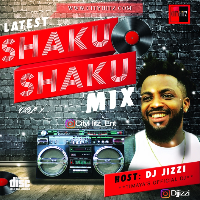 "DOWNLOAD MIXTAPE: LATEST SHAKU SHAKU MIX 2018 (HOST: DJ JIZZI ""TIMAYA'S OFFICIAL DJ"")"