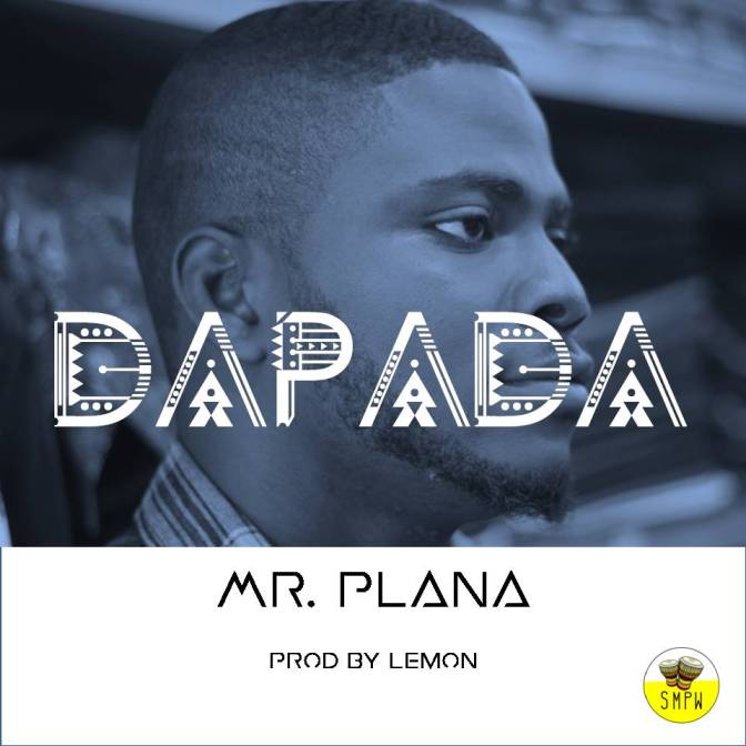#CITYHITZ MUSIC: DAPADA – MR PLANA #HIPHOP