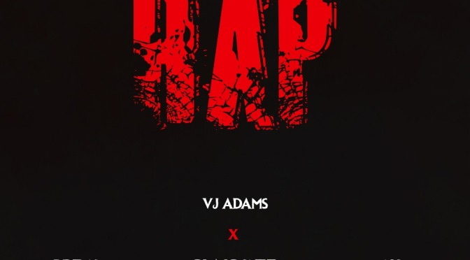 VIDEO : VJ ADAMS DEFINE RAP FT DREMO, N6, $ BLAQBONEZ