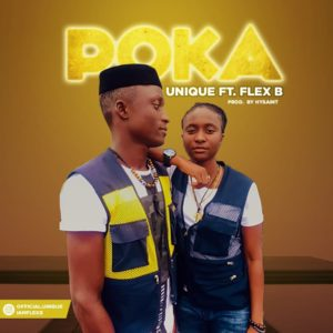 Music: Unique Ft. Flex B – Poka
